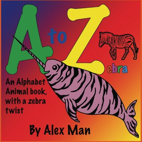 Children'S Book: A To Z Zebra, An Alphabet Animal Book, With A Zebra Twist (A B C) (Volume 2)