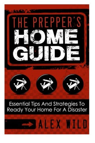 The Prepper'S Home Guide: Essential Tips And Strategies To Ready Your Home For A Disaster (Prepping 101) (Volume 1)