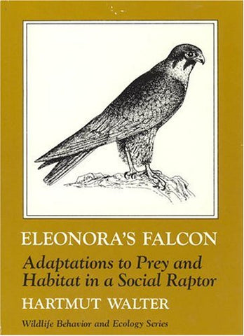 Eleonora'S Falcon: Adaptations To Prey And Habitat In A Social Raptor (Wildlife Behavior And Ecology Series)