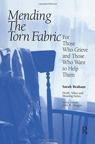 Mending The Torn Fabric: For Those Who Grieve And Those Who Want To Help Them (Death, Value And Meaning Series)
