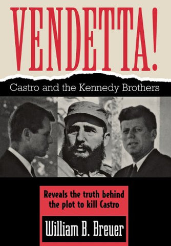 Vendetta!: Fidel Castro And The Kennedy Brothers