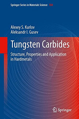 Tungsten Carbides: Structure, Properties And Application In Hardmetals (Springer Series In Materials Science)