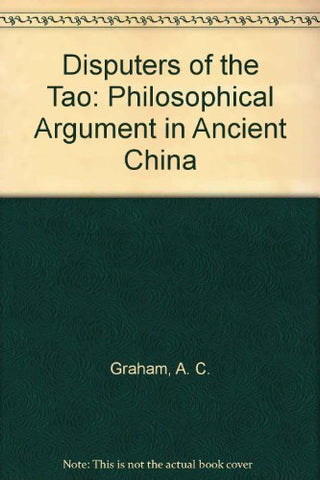 Disputers Of The Tao: Philosophical Argument In Ancient China