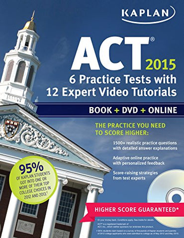 Kaplan Act 2015 6 Practice Tests With 12 Expert Video Tutorials: Book + Dvd + Online (Kaplan Test Prep)