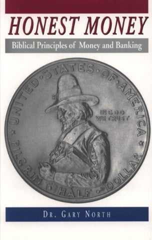 Honest Money: Biblical Principles Of Money And Banking