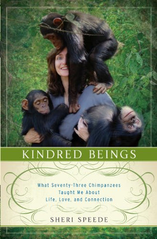 Kindred Beings: What Seventy-Three Chimpanzees Taught Me About Life, Love, And Connection (Thorndike Press Large Print Biography)