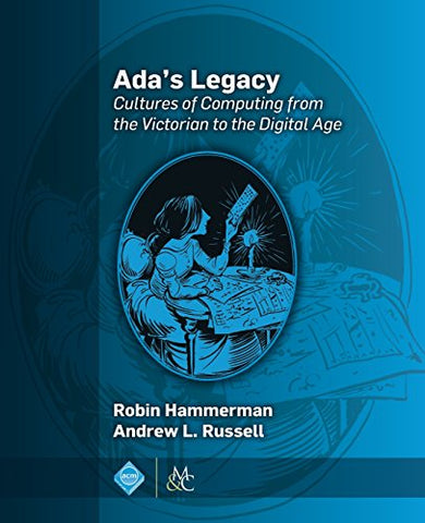 Ada'S Legacy: Cultures Of Computing From The Victorian To The Digital Age (Acm Books)