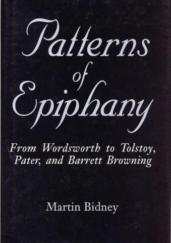 Patterns Of Epiphany: From Wordsworth To Tolstoy, Pater, And Barrett Browning