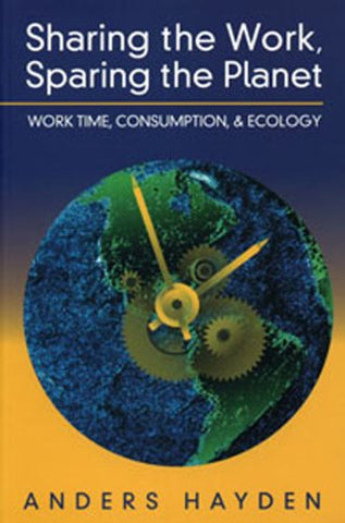 Sharing The Work, Sparing The Planet: Work Time, Consumption, And Ecology