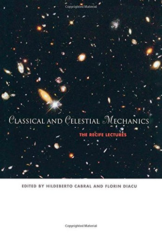 Classical And Celestial Mechanics: The Recife Lectures