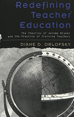 Redefining Teacher Education: The Theories Of Jerome Bruner And The Practice Of Training Teachers (Rethinking Childhood)
