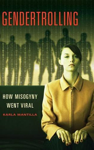 Gendertrolling: How Misogyny Went Viral