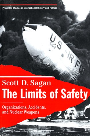 The Limits Of Safety: Organizations, Accidents, And Nuclear Weapons (Princeton Studies In International History And Politics)