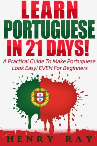 Portuguese: Learn Portuguese In 21 Days!  A Practical Guide To Make Portuguese Look Easy! Even For Beginners (Spanish, French, German, Italian) (Portuguese And English Edition)