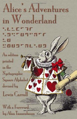 Alice'S Adventures In Wonderland: An Edition Printed In The Nyctographic Square Alphabet Devised By Lewis Carroll