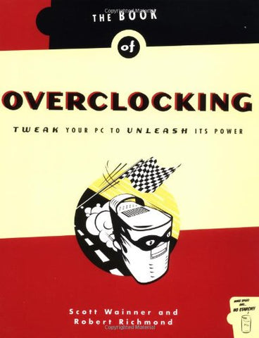The Book Of Overclocking: Tweak Your Pc To Unleash Its Power