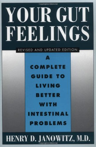 Your Gut Feelings: A Complete Guide To Living Better With Intestinal Problems