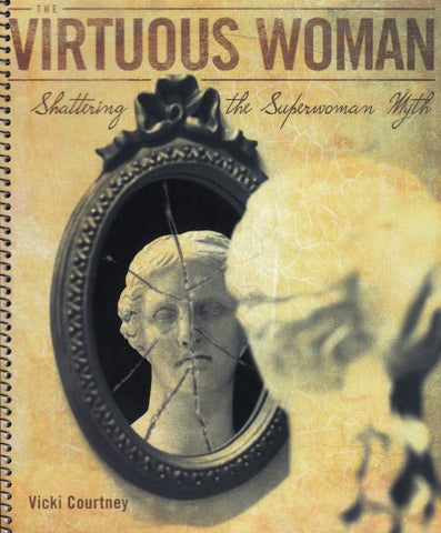 The Virtuous Woman: Shattering The Superwoman Myth (Workbook Journal)