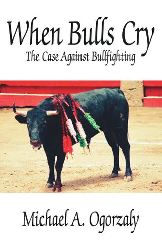 When Bulls Cry: The Case Against Bullfighting