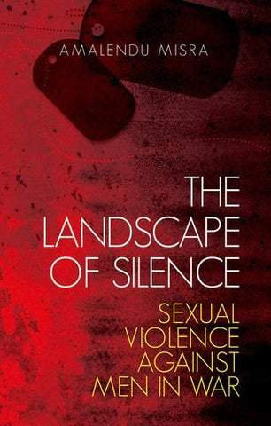 The Landscape Of Silence: Sexual Violence Against Men In War