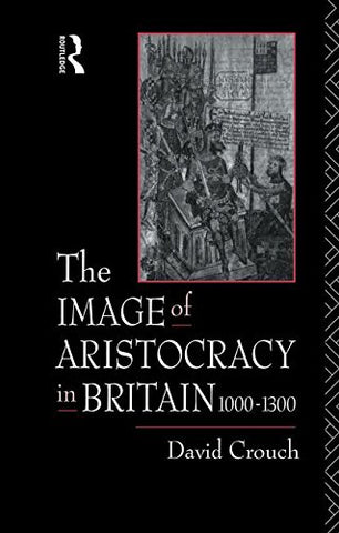 The Image Of Aristocracy: In Britain, 1000-1300