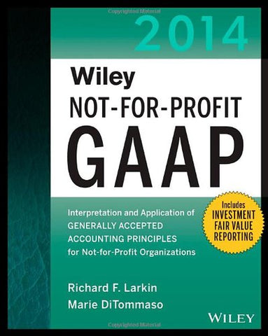 Wiley Not-For-Profit Gaap 2014: Interpretation And Application Of Generally Accepted Accounting Principles (Wiley Not-For-Profit Gaap: Interpretation ... Of Generallyaccepted Accounting Principles)