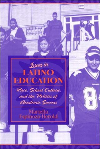 Issues In Latino Education: Race, School Culture, And The Politics Of Academic Success