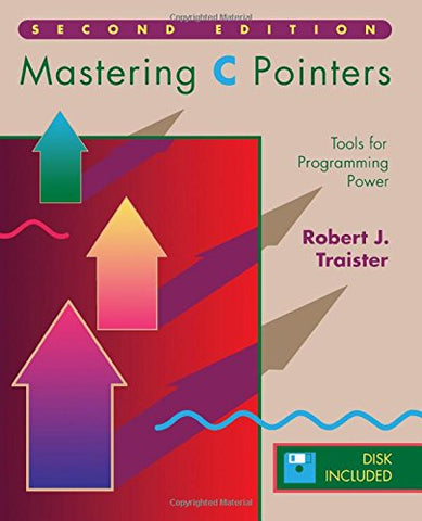 Mastering C Pointers, Second Edition: Tools For Programming Power