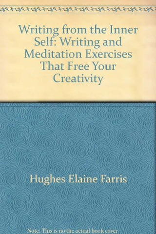 Writing From The Inner Self: Writing And Meditation Exercises That Free Your Creativity