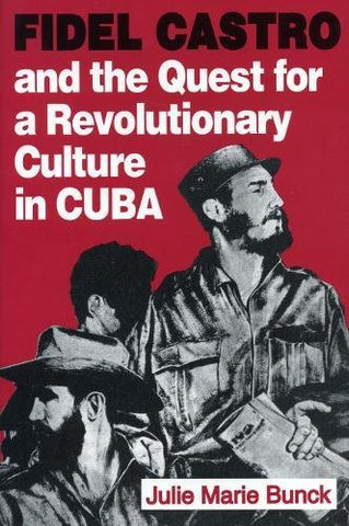 Fidel Castro And The Quest For A Revolutionary Culture In Cuba