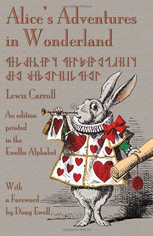 Alice'S Adventures In Wonderland: An Edition Printed In The Ewellic Alphabet