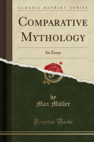 Comparative Mythology: An Essay (Classic Reprint)