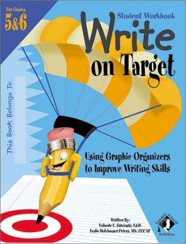 Write On Target, Grade 5/6 Student Workbook: Using Graphic Organizers To Improve Writing Skills