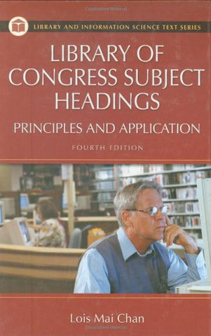 Library Of Congress Subject Headings: Principles And Application, 4Th Edition (Library & Information Science Text)