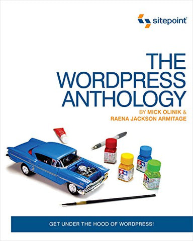 The Wordpress Anthology: Get Under The Hood Of Wordpress!