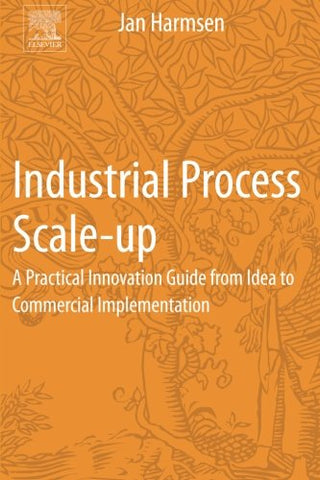 Industrial Process Scale-Up: A Practical Innovation Guide From Idea To Commercial Implementation