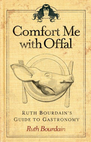 Comfort Me With Offal: Ruth Bourdain'S Guide To Gastronomy