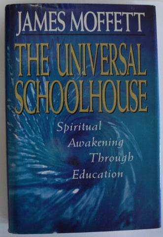 The Universal Schoolhouse: Spiritual Awakening Through Education (Jossey Bass Education Series)