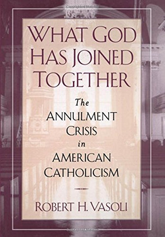 What God Has Joined Together: The Annulment Crisis In American Catholicism