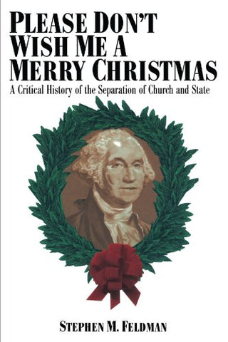 Please Don'T Wish Me A Merry Christmas: A Critical History Of The Separation Of Church And State (Critical America)
