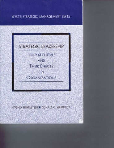 Strategic Leadership: Top Executives And Their Effects On Organizations (West'S Strategic Management Series)