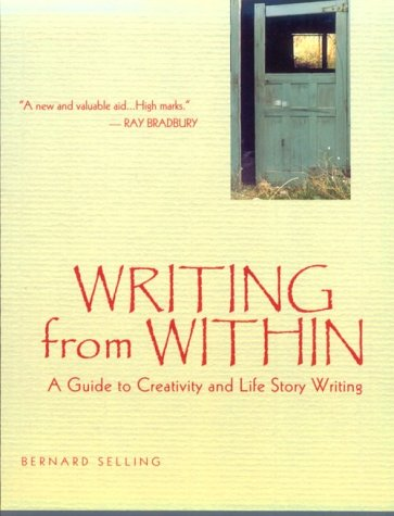 Writing From Within: A Guide To Creativity And Life Story Writing