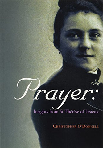 Prayer: Insights From St.Therese Of Lisieux