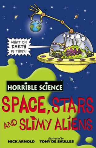 Space, Stars And Slimy Aliens. Nick Arnold (Horrible Science)