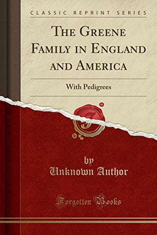 The Greene Family In England And America: With Pedigrees (Classic Reprint)