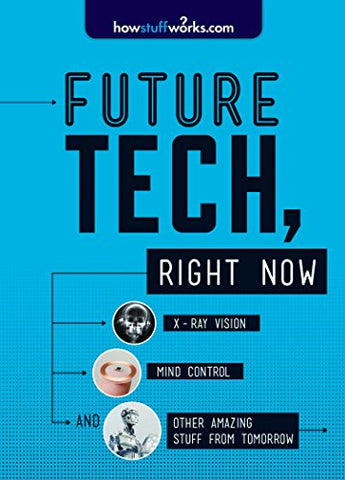 Future Tech, Right Now: X-Ray Vision, Mind Control, And Other Amazing Stuff From Tomorrow