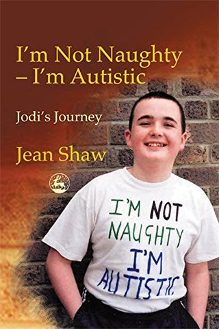 I'M Not Naughty - I'M Autistic: Jodi'S Journey