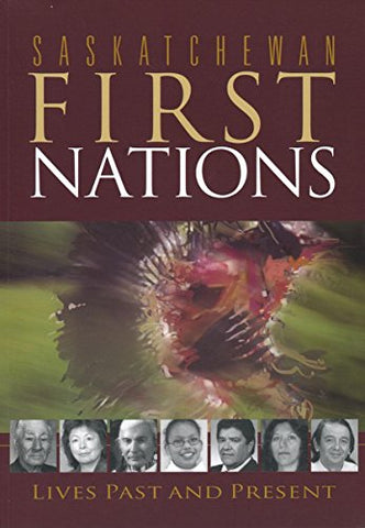 Saskatchewan First Nations: Lives Past And Present (Trade Books Based In Scholarship)