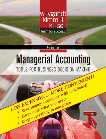 Managerial Accounting, Binder-Ready Version: Tools For Business Decision Making