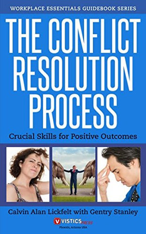 The Conflict Resolution Process: Crucial Skills For Positive Outcomes (Workplace Essentials Guidebook Series)